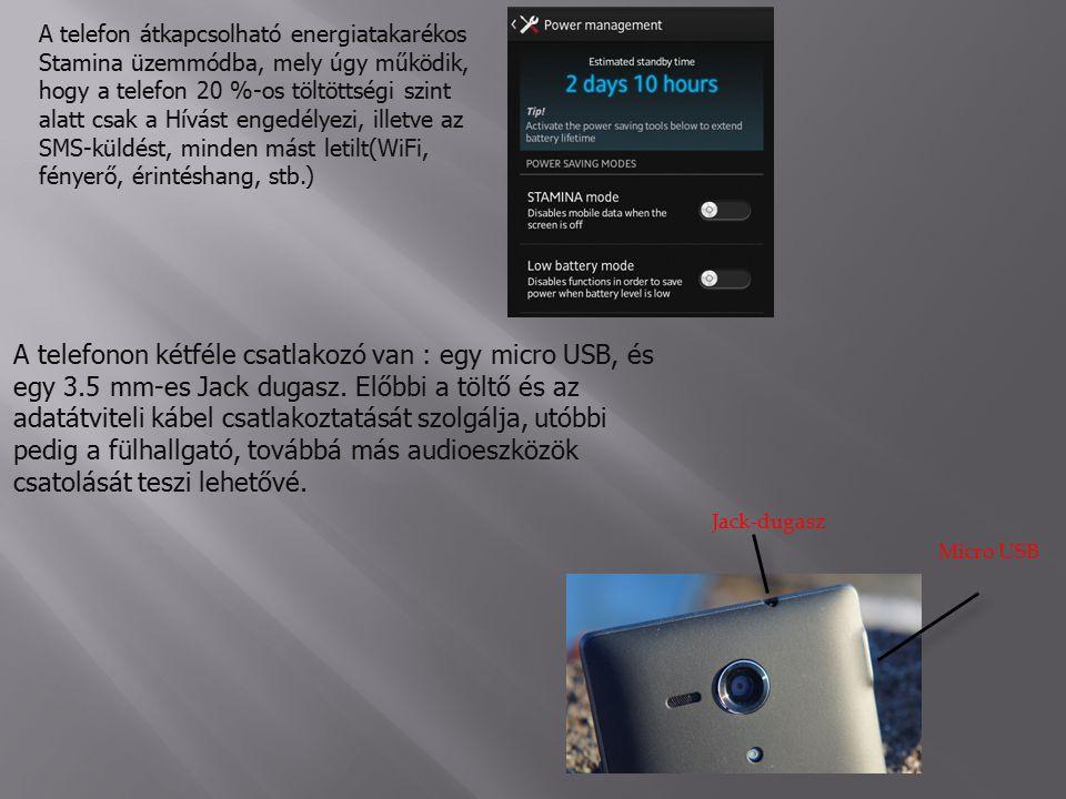 A telefon átkapcsolható energiatakarékos Stamina üzemmódba, mely úgy működik, hogy a telefon 20 %-os töltöttségi szint alatt csak a Hívást engedélyezi, illetve az SMS-küldést, minden mást letilt(WiFi, fényerő, érintéshang, stb.) A telefonon kétféle csatlakozó van : egy micro USB, és egy 3.5 mm-es Jack dugasz.