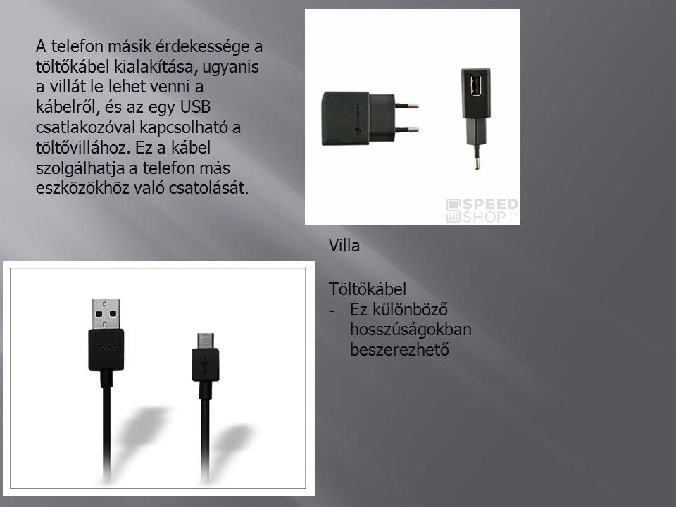 A telefon másik érdekessége a töltőkábel kialakítása, ugyanis a villát le lehet venni a kábelről, és az egy USB csatlakozóval kapcsolható a töltővillához.