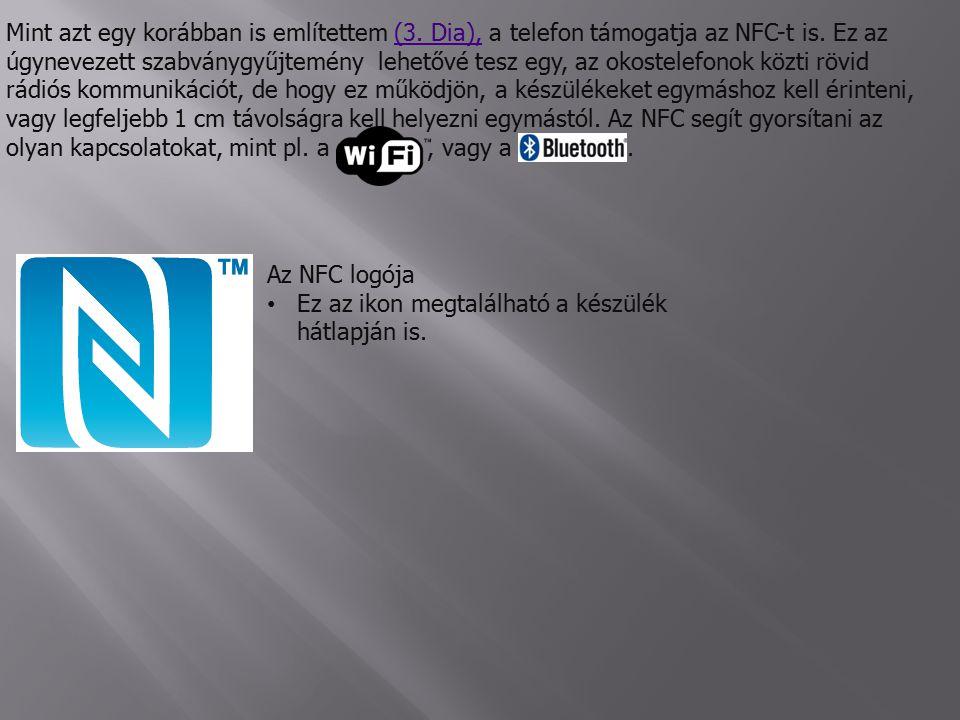 Mint azt egy korábban is említettem (3.Dia), a telefon támogatja az NFC-t is.