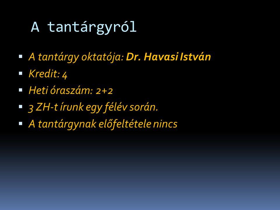 A tantárgyról  A tantárgy oktatója: Dr.