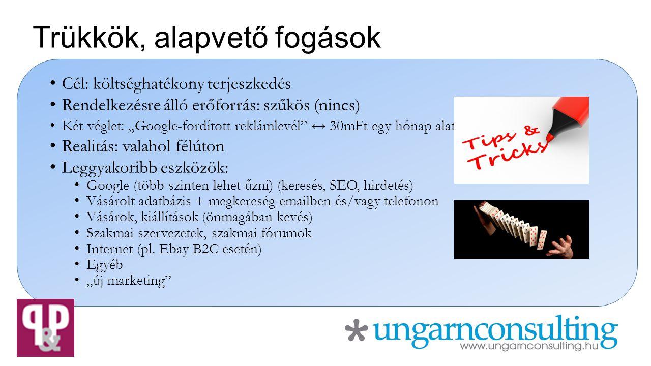 """Trükkök, alapvető fogások Cél: költséghatékony terjeszkedés Rendelkezésre álló erőforrás: szűkös (nincs) Két véglet: """"Google-fordított reklámlevél"""" ↔"""