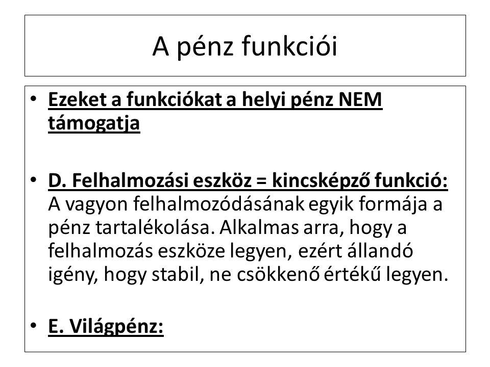 A pénz funkciói Ezeket a funkciókat a helyi pénz NEM támogatja D.