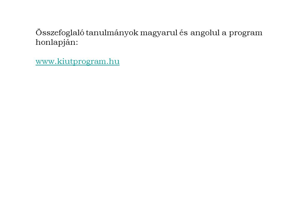 Összefoglaló tanulmányok magyarul és angolul a program honlapján: www.kiutprogram.hu