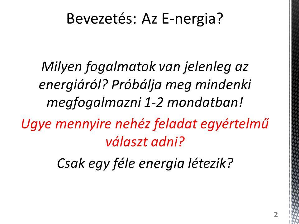 Milyen fogalmatok van jelenleg az energiáról? Próbálja meg mindenki megfogalmazni 1-2 mondatban! Ugye mennyire nehéz feladat egyértelmű választ adni?