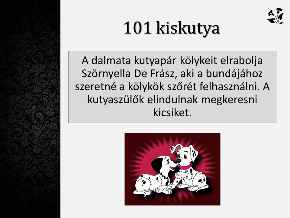 101 kiskutya A dalmata kutyapár kölykeit elrabolja Szörnyella De Frász, aki a bundájához szeretné a kölykök szőrét felhasználni.