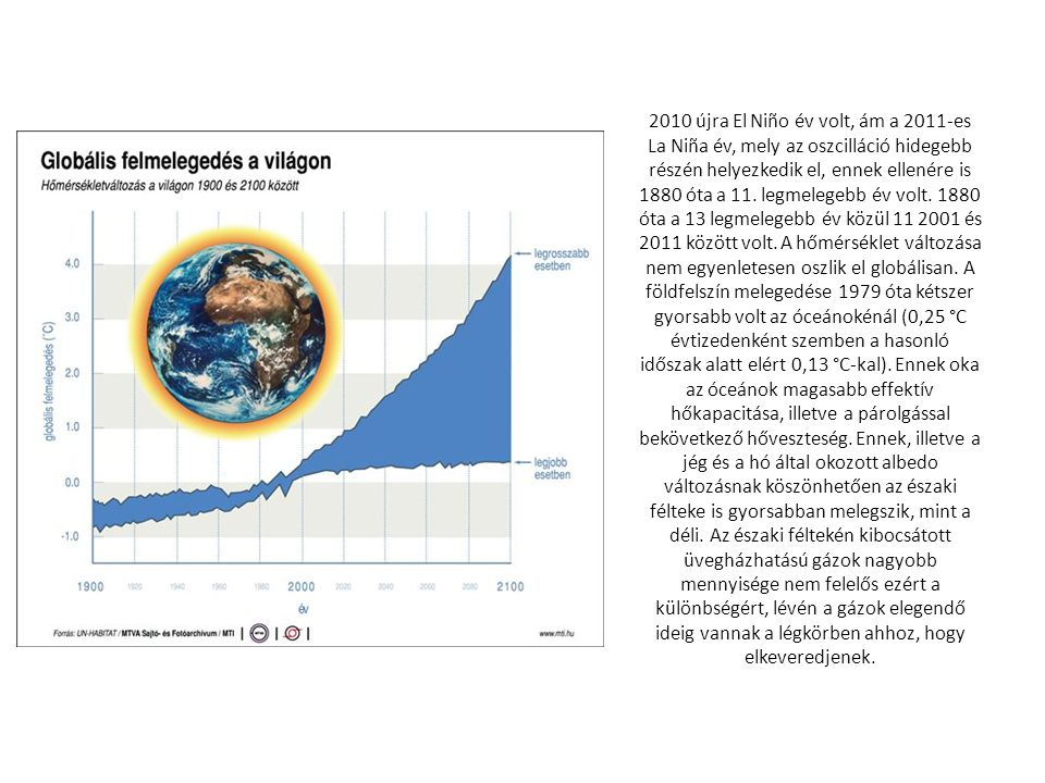 2010 újra El Niño év volt, ám a 2011-es La Niña év, mely az oszcilláció hidegebb részén helyezkedik el, ennek ellenére is 1880 óta a 11. legmelegebb é