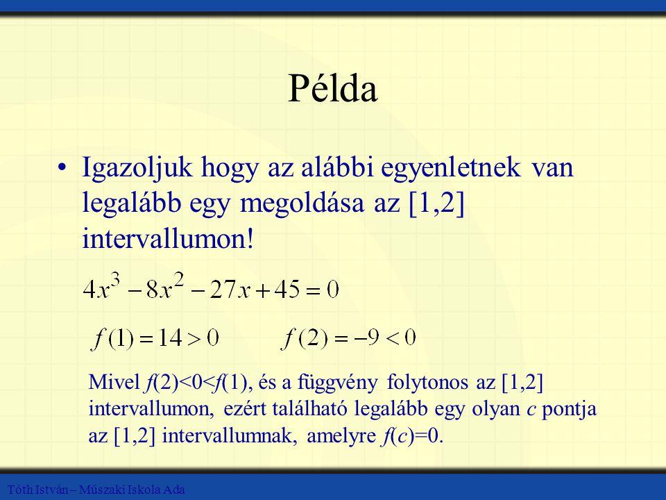 Tóth István – Műszaki Iskola Ada Példa Igazoljuk hogy az alábbi egyenletnek van legalább egy megoldása az [1,2] intervallumon.