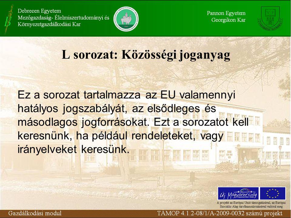 L sorozat: Közösségi joganyag Ez a sorozat tartalmazza az EU valamennyi hatályos jogszabályát, az elsődleges és másodlagos jogforrásokat.