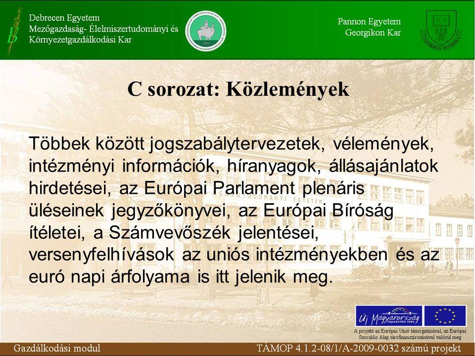 C sorozat: Közlemények Többek között jogszabálytervezetek, vélemények, intézményi információk, híranyagok, állásajánlatok hirdetései, az Európai Parlament plenáris üléseinek jegyzőkönyvei, az Európai Bíróság ítéletei, a Számvevőszék jelentései, versenyfelhívások az uniós intézményekben és az euró napi árfolyama is itt jelenik meg.