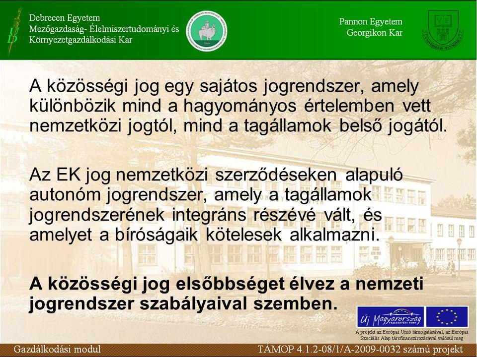 A közösségi jog egy sajátos jogrendszer, amely különbözik mind a hagyományos értelemben vett nemzetközi jogtól, mind a tagállamok belső jogától.