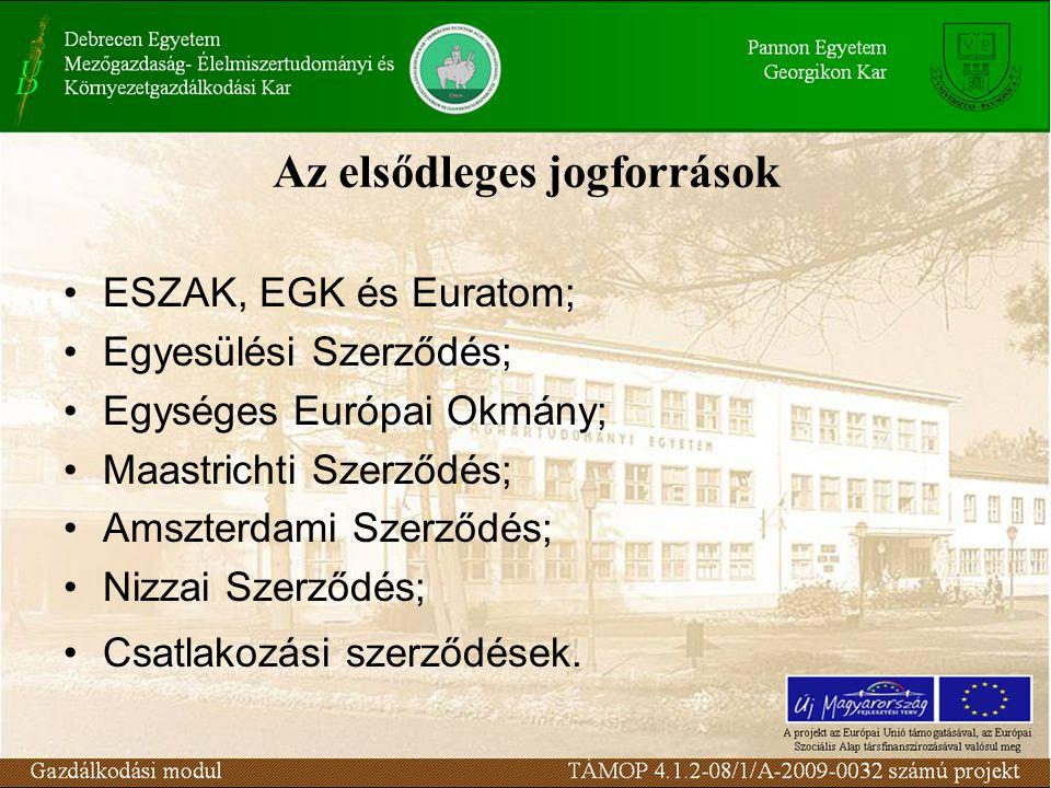Az elsődleges jogforrások ESZAK, EGK és Euratom; Egyesülési Szerződés; Egységes Európai Okmány; Maastrichti Szerződés; Amszterdami Szerződés; Nizzai Szerződés; Csatlakozási szerződések.