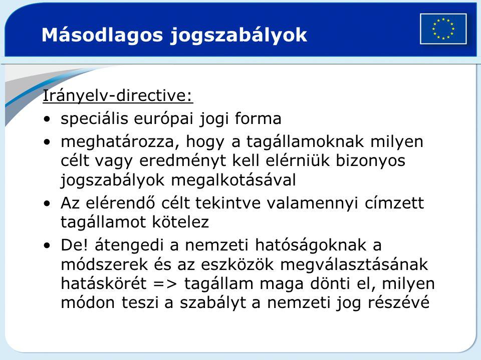 Másodlagos jogszabályok Irányelv-directive: speciális európai jogi forma meghatározza, hogy a tagállamoknak milyen célt vagy eredményt kell elérniük b