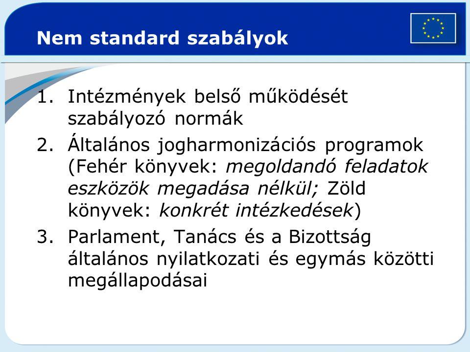 Nem standard szabályok 1.Intézmények belső működését szabályozó normák 2.Általános jogharmonizációs programok (Fehér könyvek: megoldandó feladatok esz