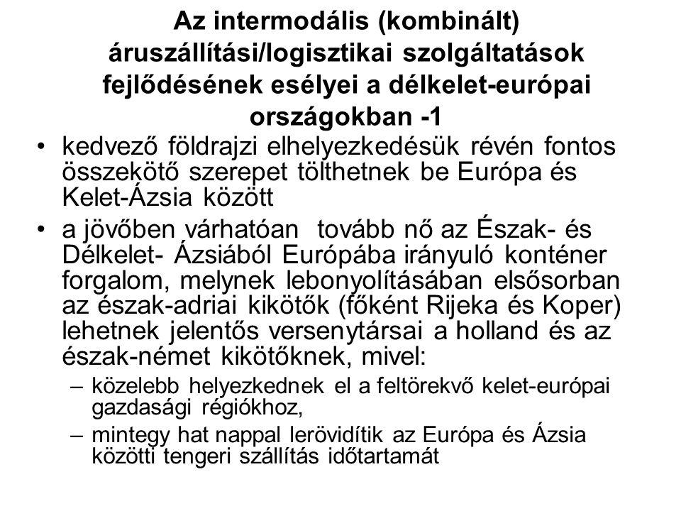 Az intermodális (kombinált) áruszállítási/logisztikai szolgáltatások fejlődésének esélyei a délkelet-európai országokban -1 kedvező földrajzi elhelyez