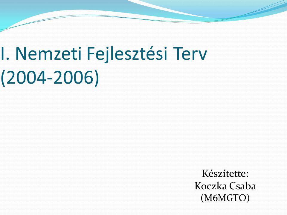 I. Nemzeti Fejlesztési Terv (2004-2006) Készítette: Koczka Csaba (M6MGTO)