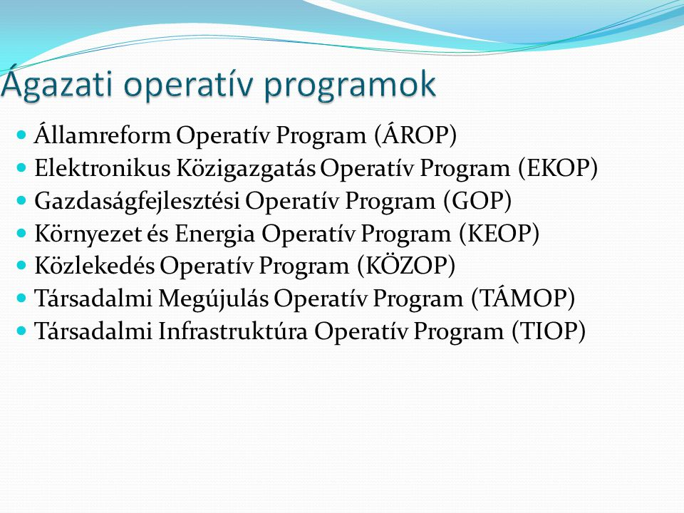 Államreform Operatív Program (ÁROP) Elektronikus Közigazgatás Operatív Program (EKOP) Gazdaságfejlesztési Operatív Program (GOP) Környezet és Energia