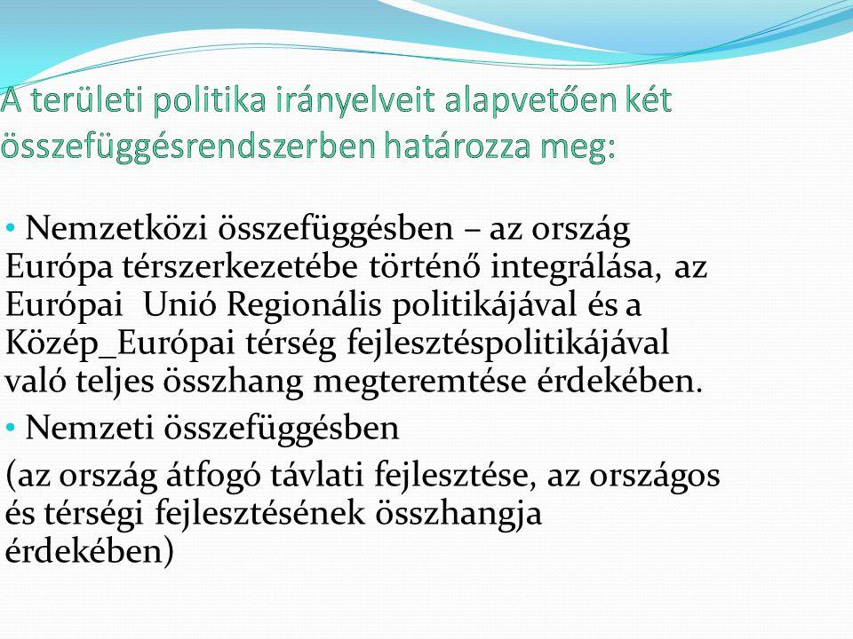 Nemzetközi összefüggésben – az ország Európa térszerkezetébe történő integrálása, az Európai Unió Regionális politikájával és a Közép_Európai térség f