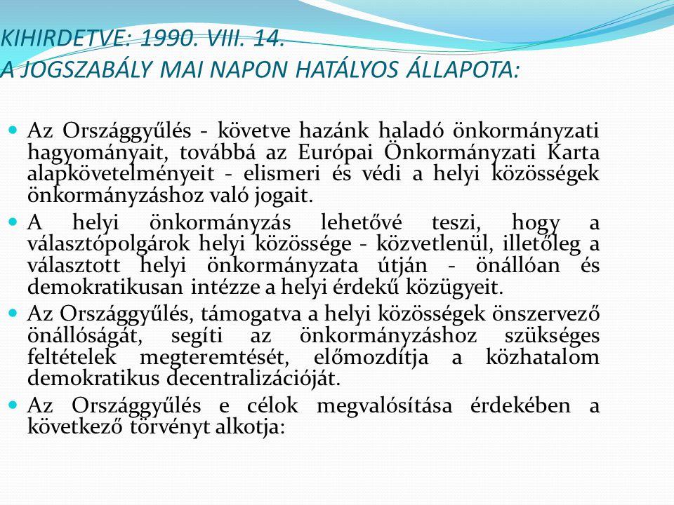 KIHIRDETVE: 1990. VIII. 14. A JOGSZABÁLY MAI NAPON HATÁLYOS ÁLLAPOTA: Az Országgyűlés - követve hazánk haladó önkormányzati hagyományait, továbbá az E