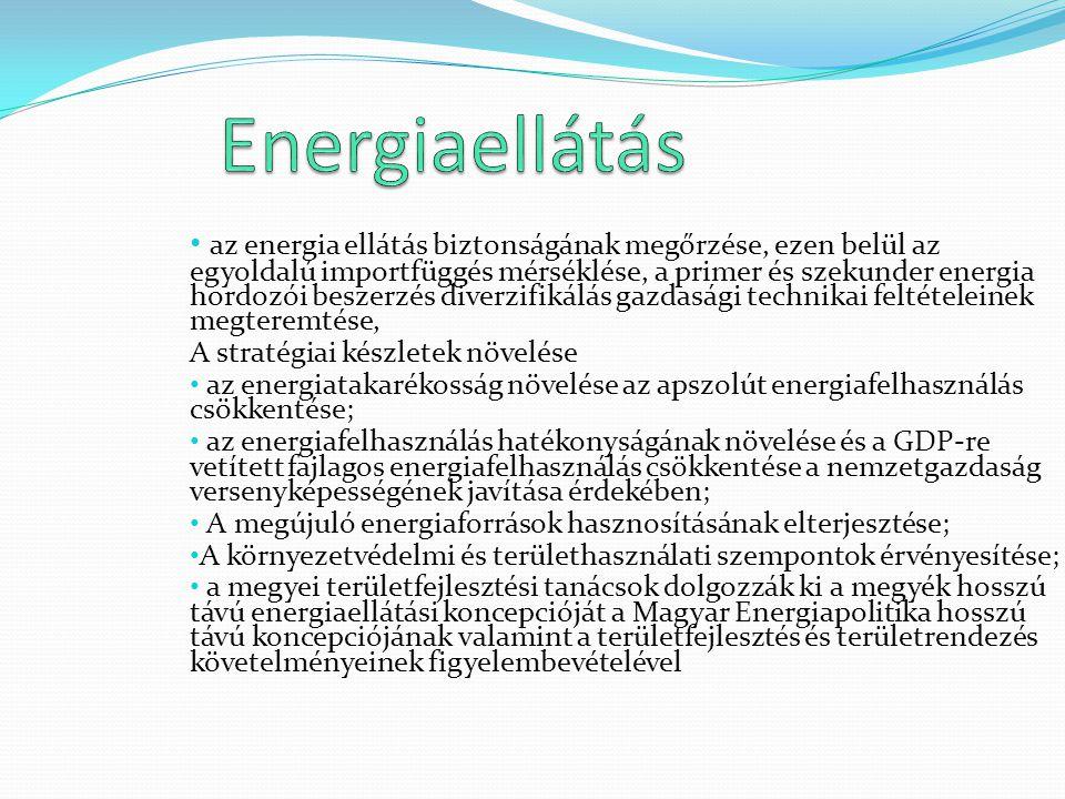 az energia ellátás biztonságának megőrzése, ezen belül az egyoldalú importfüggés mérséklése, a primer és szekunder energia hordozói beszerzés diverzif