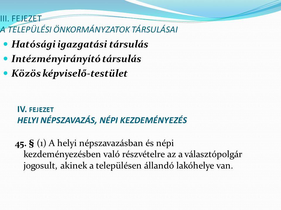 III. FEJEZET A TELEPÜLÉSI ÖNKORMÁNYZATOK TÁRSULÁSAI Hatósági igazgatási társulás Intézményirányító társulás Közös képviselő-testület IV. FEJEZET HELYI