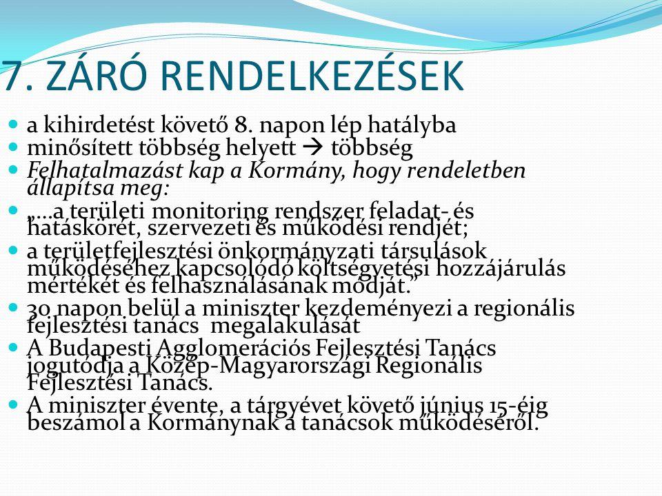 7. ZÁRÓ RENDELKEZÉSEK a kihirdetést követő 8. napon lép hatályba minősített többség helyett  többség Felhatalmazást kap a Kormány, hogy rendeletben á