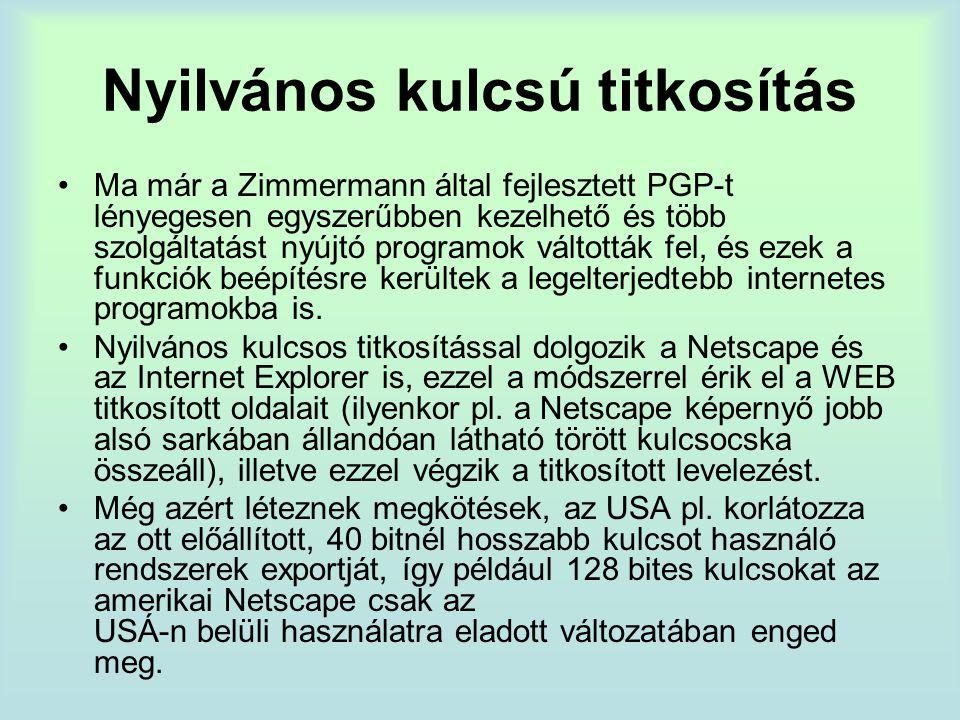 Nyilvános kulcsú titkosítás Ma már a Zimmermann által fejlesztett PGP-t lényegesen egyszerűbben kezelhető és több szolgáltatást nyújtó programok váltották fel, és ezek a funkciók beépítésre kerültek a legelterjedtebb internetes programokba is.