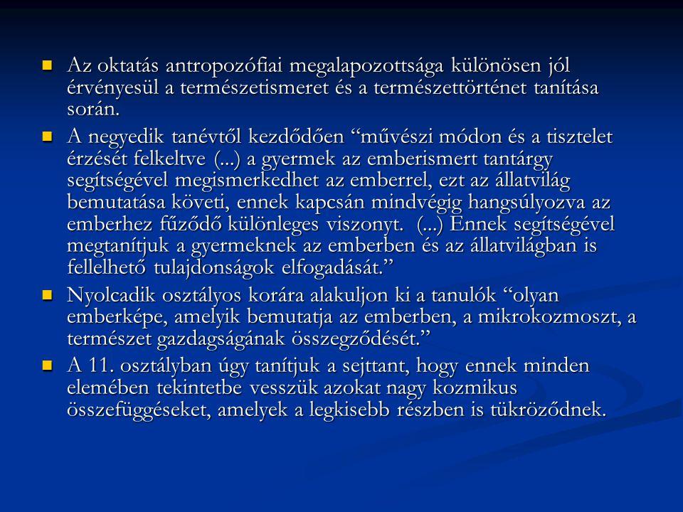 Az oktatás antropozófiai megalapozottsága különösen jól érvényesül a természetismeret és a természettörténet tanítása során. Az oktatás antropozófiai