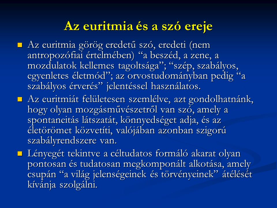 """Az euritmia és a szó ereje Az euritmia görög eredetű szó, eredeti (nem antropozófiai értelmében) """"a beszéd, a zene, a mozdulatok kellemes tagoltsága"""";"""