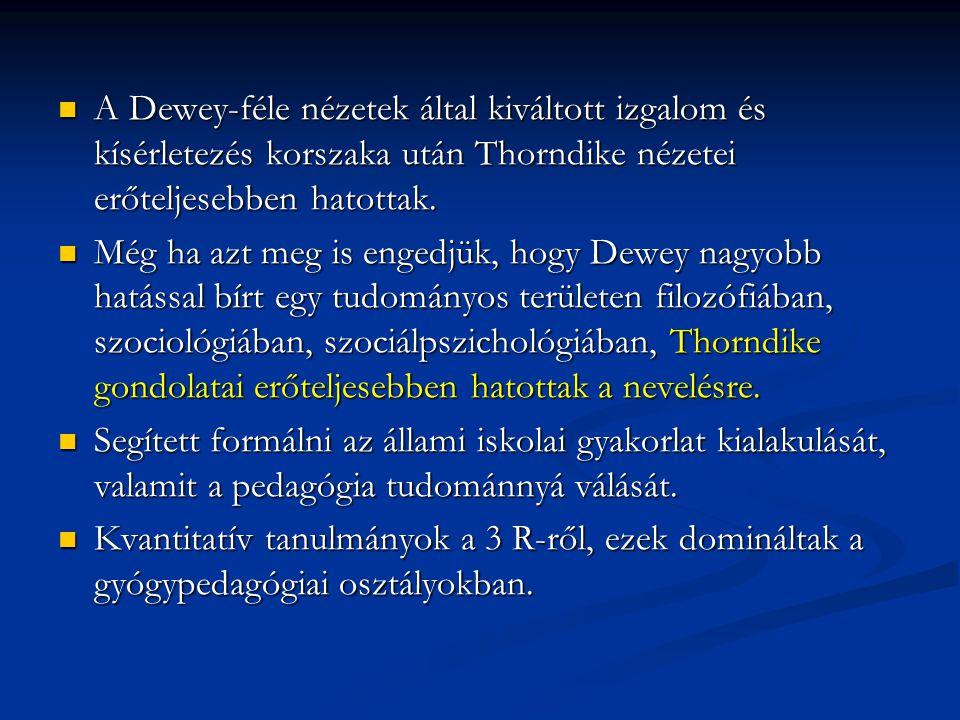 A Dewey-féle nézetek által kiváltott izgalom és kísérletezés korszaka után Thorndike nézetei erőteljesebben hatottak. A Dewey-féle nézetek által kivál