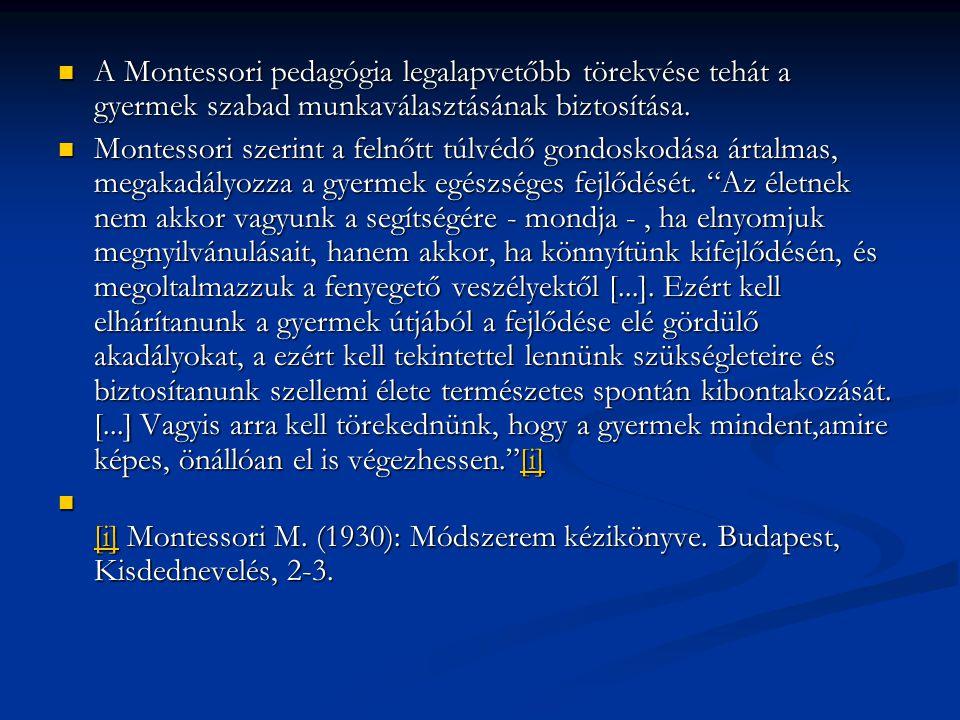 A Montessori pedagógia legalapvetőbb törekvése tehát a gyermek szabad munkaválasztásának biztosítása. A Montessori pedagógia legalapvetőbb törekvése t
