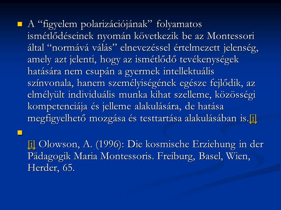 """A """"figyelem polarizációjának"""" folyamatos ismétlődéseinek nyomán következik be az Montessori által """"normává válás"""" elnevezéssel értelmezett jelenség, a"""