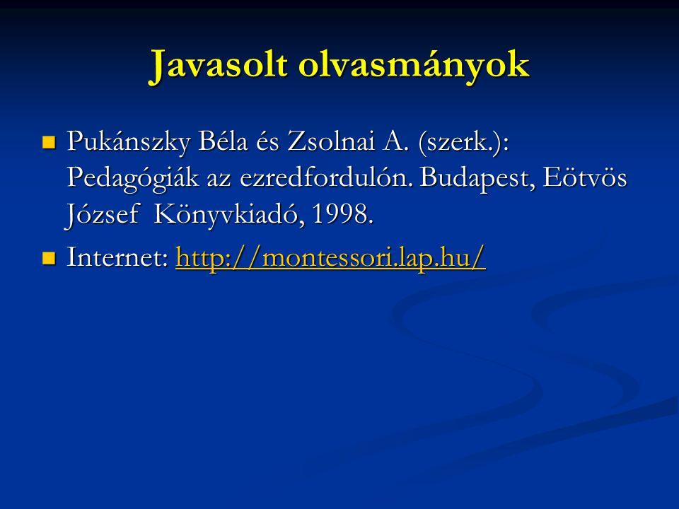 Javasolt olvasmányok Pukánszky Béla és Zsolnai A. (szerk.): Pedagógiák az ezredfordulón. Budapest, Eötvös József Könyvkiadó, 1998. Pukánszky Béla és Z