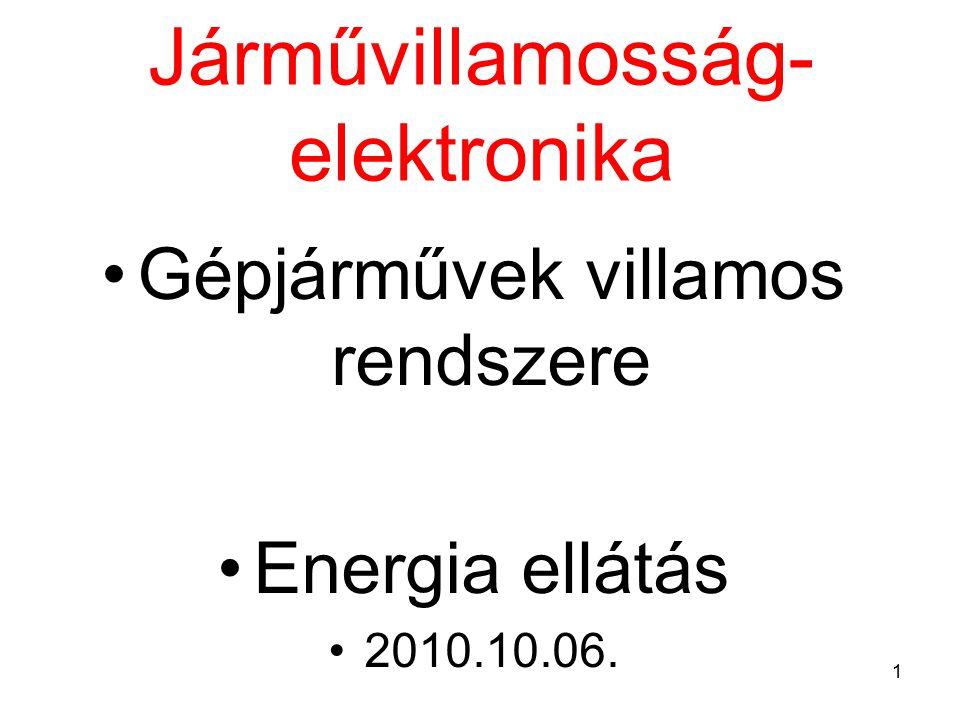 1 Járművillamosság- elektronika Gépjárművek villamos rendszere Energia ellátás 2010.10.06.