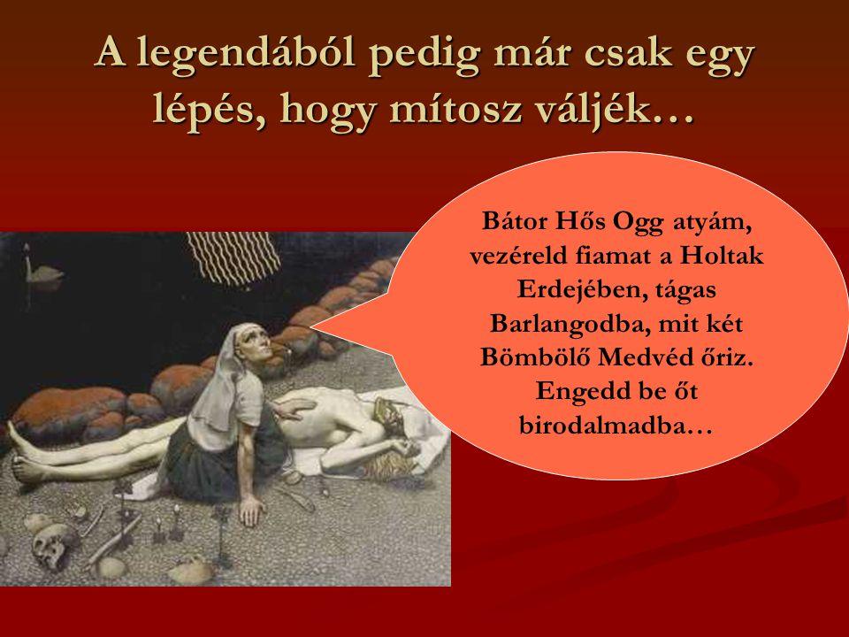 A legendából pedig már csak egy lépés, hogy mítosz váljék… Bátor Hős Ogg atyám, vezéreld fiamat a Holtak Erdejében, tágas Barlangodba, mit két Bömbölő Medvéd őriz.