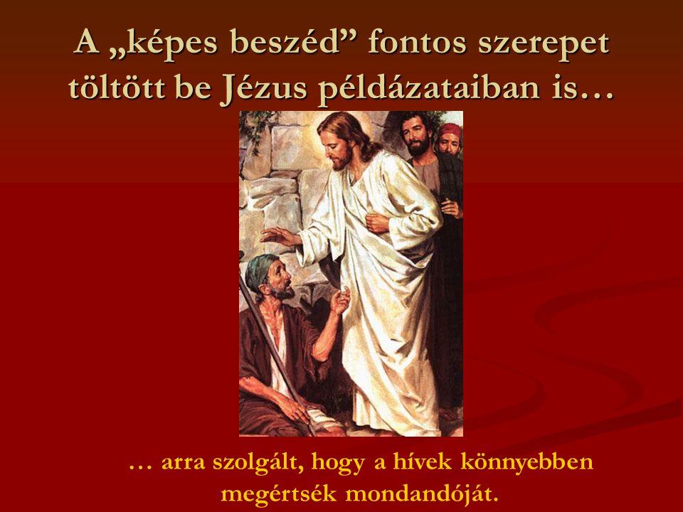 """A """"képes beszéd fontos szerepet töltött be Jézus példázataiban is… … arra szolgált, hogy a hívek könnyebben megértsék mondandóját."""