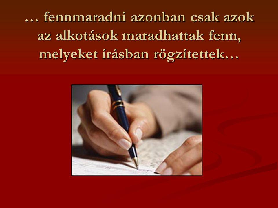 … fennmaradni azonban csak azok az alkotások maradhattak fenn, melyeket írásban rögzítettek…