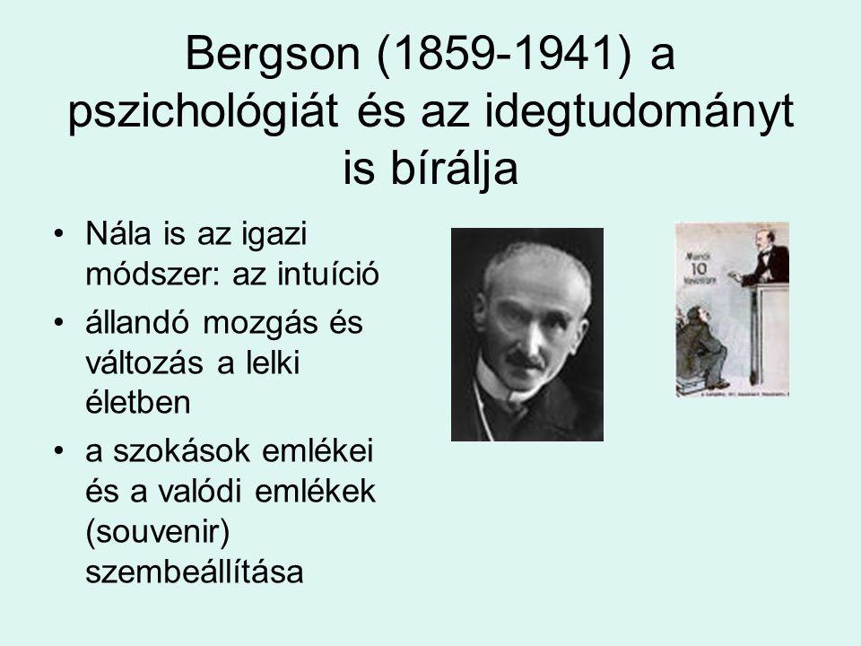 Bergson (1859-1941) a pszichológiát és az idegtudományt is bírálja Nála is az igazi módszer: az intuíció állandó mozgás és változás a lelki életben a szokások emlékei és a valódi emlékek (souvenir) szembeállítása