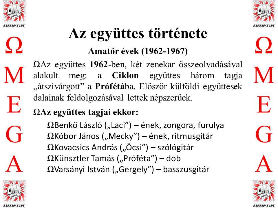 ΩMEGAΩMEGA ΩMEGAΩMEGA Beat-korszak (1967-1971) Ω Az 1960-as évek közepén megindult a magyar beategyüttesek profivá válása, az Illés által megkezdett irányvonalat követve a nyugati slágerek mellett saját, magyar nyelvű szerzeményekkel is előálltak.