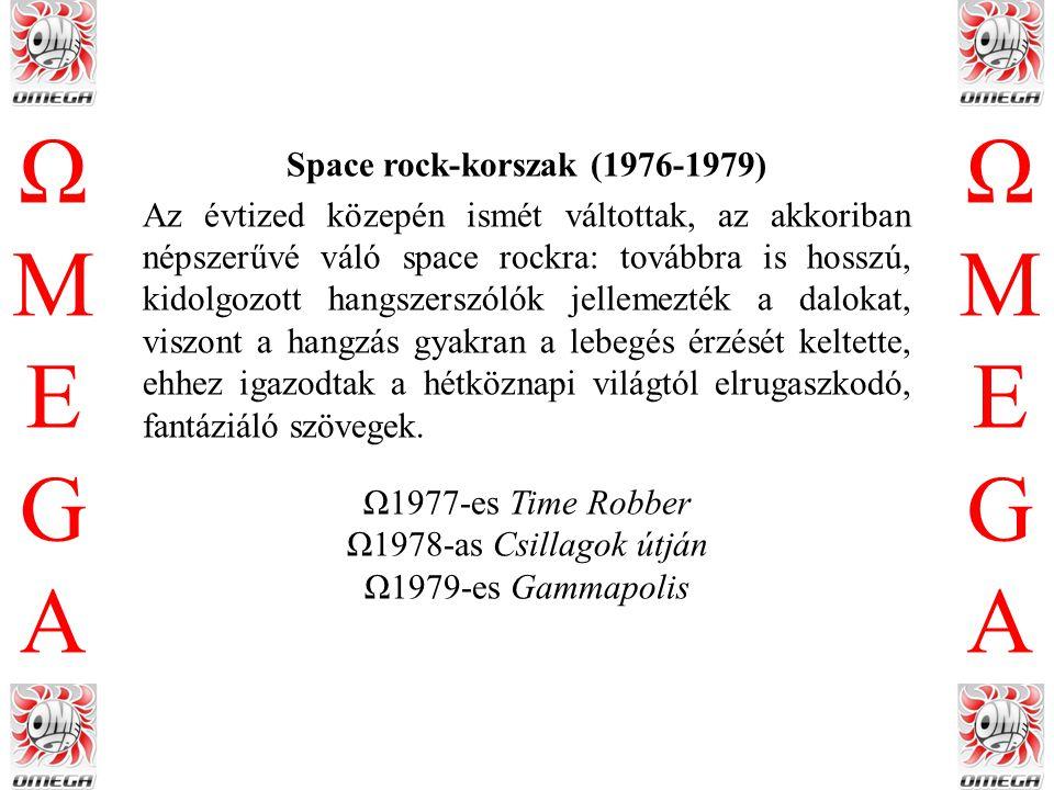 ΩMEGAΩMEGA ΩMEGAΩMEGA Space rock-korszak (1976-1979) Az évtized közepén ismét váltottak, az akkoriban népszerűvé váló space rockra: továbbra is hosszú, kidolgozott hangszerszólók jellemezték a dalokat, viszont a hangzás gyakran a lebegés érzését keltette, ehhez igazodtak a hétköznapi világtól elrugaszkodó, fantáziáló szövegek.