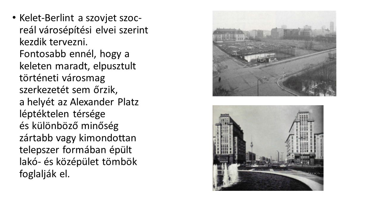 Kelet-Berlint a szovjet szoc- reál városépítési elvei szerint kezdik tervezni. Fontosabb ennél, hogy a keleten maradt, elpusztult történeti városmag s