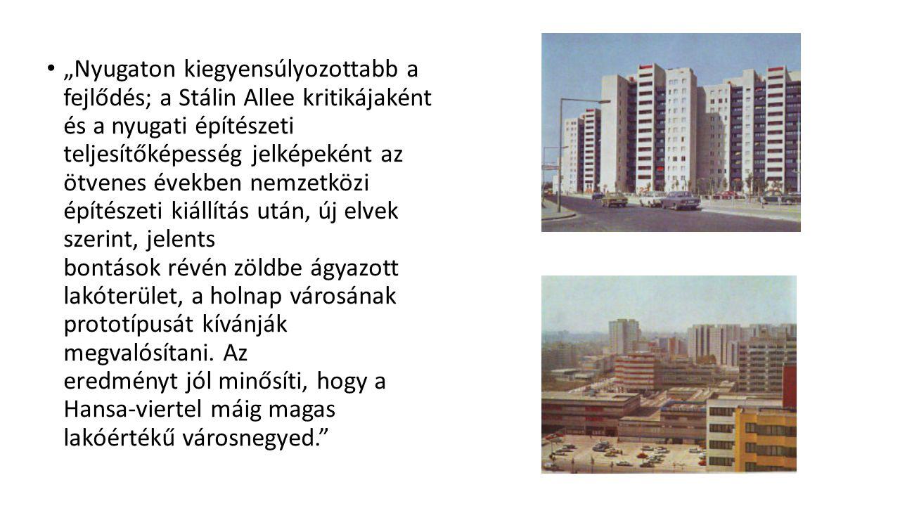 """""""Nyugaton kiegyensúlyozottabb a fejlődés; a Stálin Allee kritikájaként és a nyugati építészeti teljesítőképesség jelképeként az ötvenes években nemzetközi építészeti kiállítás után, új elvek szerint, jelents bontások révén zöldbe ágyazott lakóterület, a holnap városának prototípusát kívánják megvalósítani."""