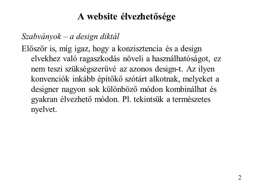 A website élvezhetősége Szabványok – a design diktál Először is, míg igaz, hogy a konzisztencia és a design elvekhez való ragaszkodás növeli a használhatóságot, ez nem teszi szükségszerűvé az azonos design-t.