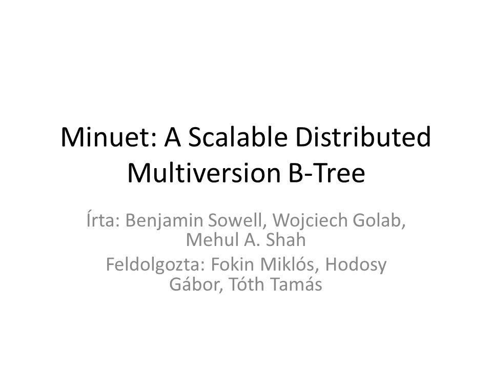 Minuet: A Scalable Distributed Multiversion B-Tree Írta: Benjamin Sowell, Wojciech Golab, Mehul A.