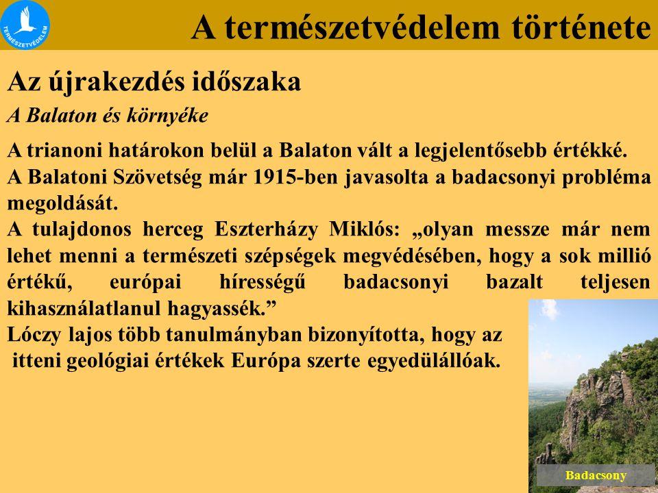 A természetvédelem története Az újrakezdés időszaka A Balaton és környéke A trianoni határokon belül a Balaton vált a legjelentősebb értékké. A Balato