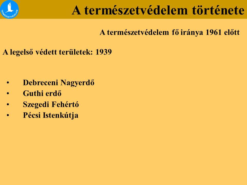 A legelső védett területek: 1939 Debreceni Nagyerdő Guthi erdő Szegedi Fehértó Pécsi Istenkútja A természetvédelem fő iránya 1961 előtt A természetvédelem története