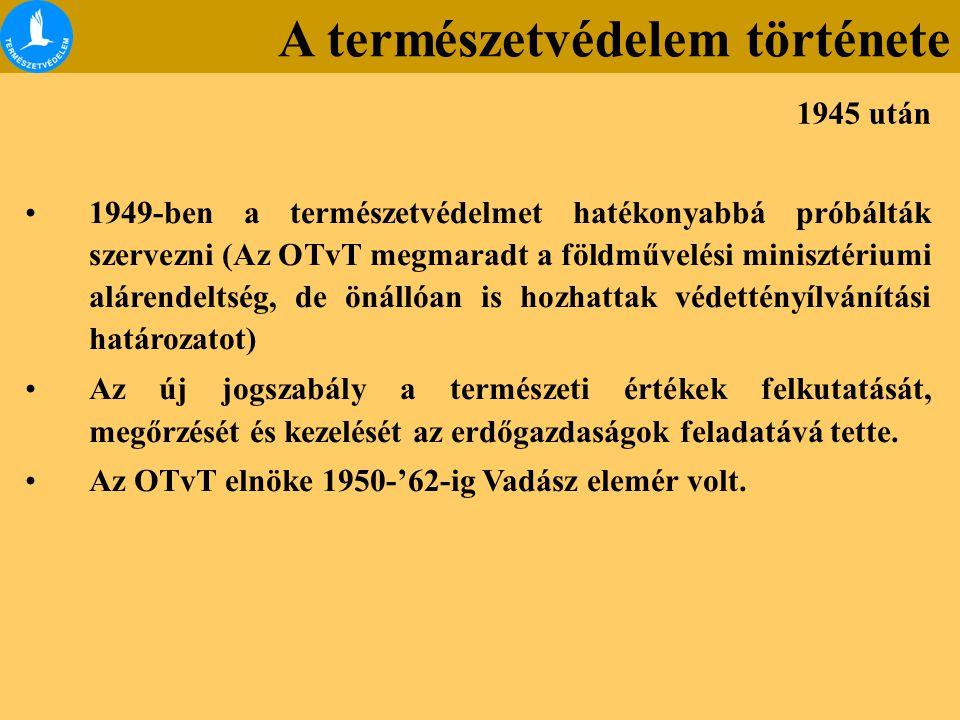 1949-ben a természetvédelmet hatékonyabbá próbálták szervezni (Az OTvT megmaradt a földművelési minisztériumi alárendeltség, de önállóan is hozhattak védettényílvánítási határozatot) Az új jogszabály a természeti értékek felkutatását, megőrzését és kezelését az erdőgazdaságok feladatává tette.