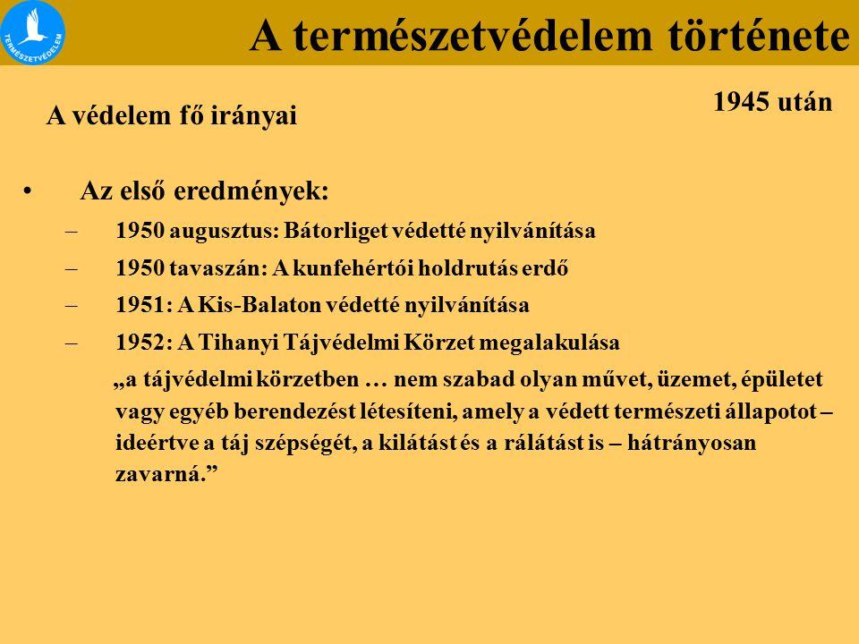 """Az első eredmények: –1950 augusztus: Bátorliget védetté nyilvánítása –1950 tavaszán: A kunfehértói holdrutás erdő –1951: A Kis-Balaton védetté nyilvánítása –1952: A Tihanyi Tájvédelmi Körzet megalakulása """"a tájvédelmi körzetben … nem szabad olyan művet, üzemet, épületet vagy egyéb berendezést létesíteni, amely a védett természeti állapotot – ideértve a táj szépségét, a kilátást és a rálátást is – hátrányosan zavarná. A védelem fő irányai 1945 után A természetvédelem története"""
