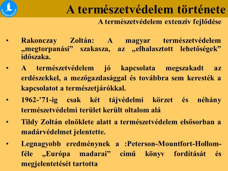 """Rakonczay Zoltán: A magyar természetvédelem """"megtorpanási"""" szakasza, az """"elhalasztott lehetőségek"""" időszaka. A természetvédelem jó kapcsolata megszaka"""