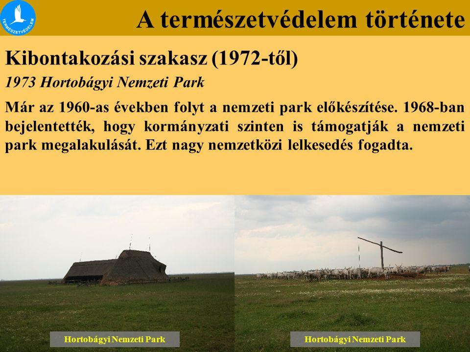 Kibontakozási szakasz (1972-től) Hortobágyi Nemzeti Park 1973 Hortobágyi Nemzeti Park Már az 1960-as években folyt a nemzeti park előkészítése. 1968-b