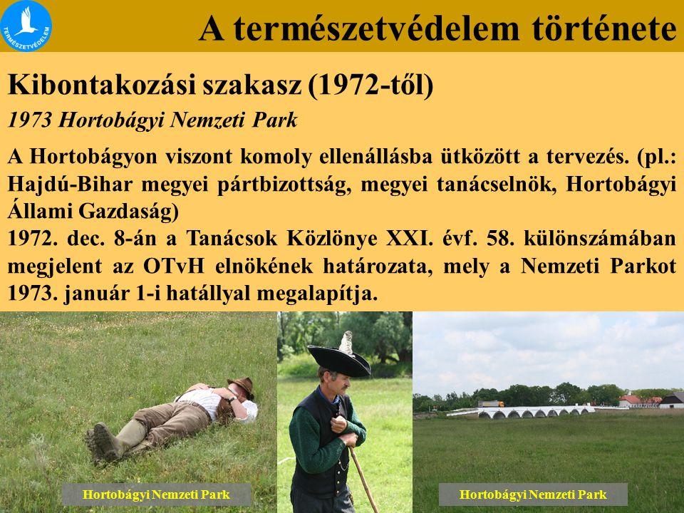 A természetvédelem története Kibontakozási szakasz (1972-től) Lónyai erdő Tétényi-fennsík Hortobágyi Nemzeti Park 1973 Hortobágyi Nemzeti Park A Hortobágyon viszont komoly ellenállásba ütközött a tervezés.